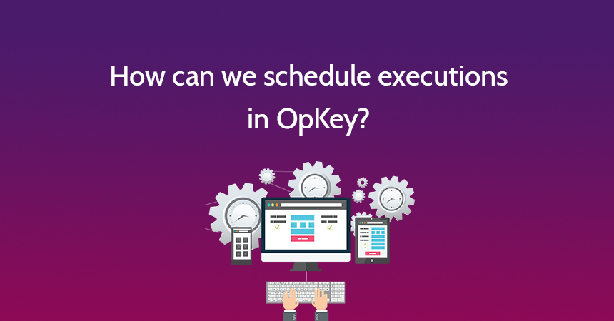 How can we schedule executions in OpKey?