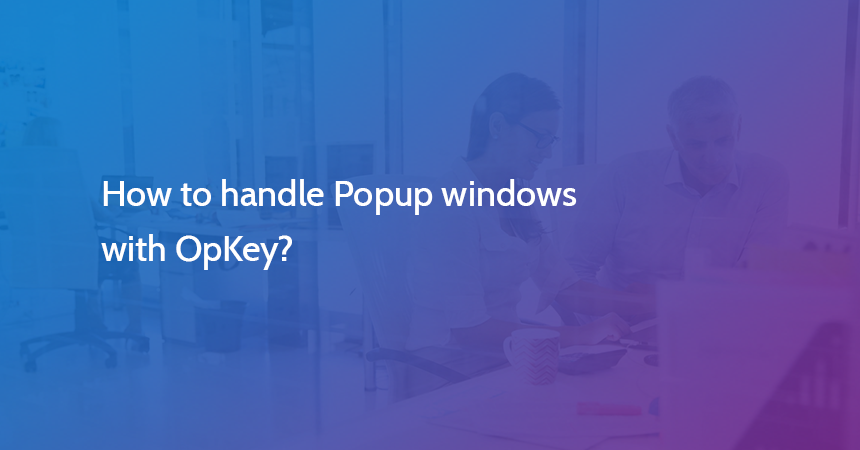 How to handle Popup windows with OpKey?