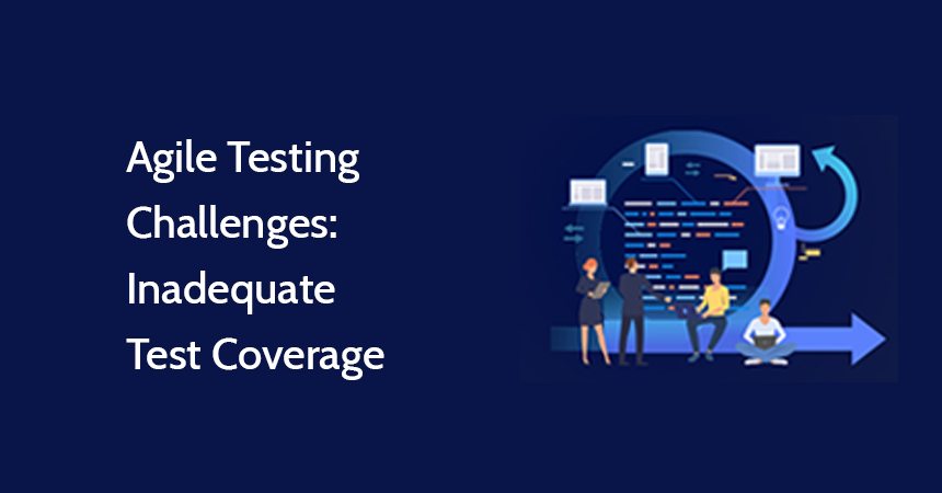 Agile Testing Challenges: Inadequate Test Coverage