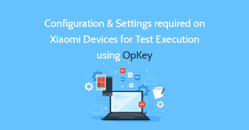 Configuration & Settings required on Xiaomi Devices for Test Execution using OpKey
