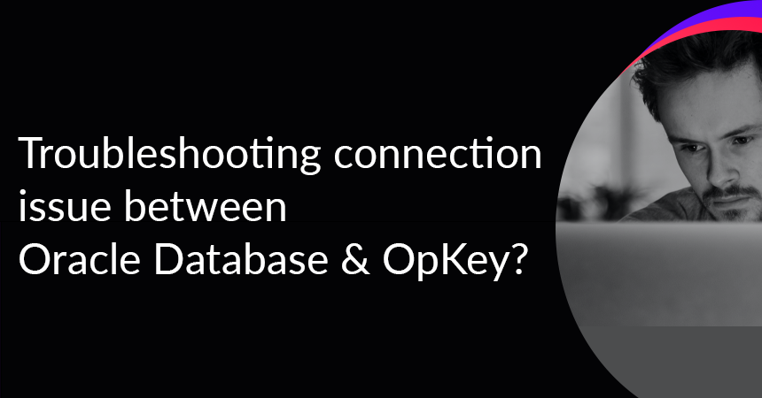 Troubleshooting connection issue between Oracle Database & OpKey