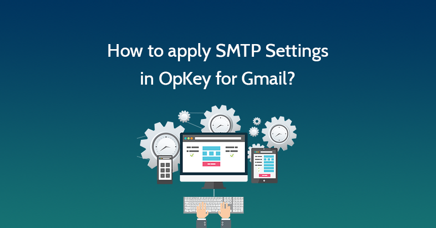 How to apply SMTP Settings in OpKey for Gmail?