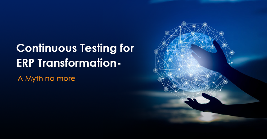 Continuous Testing for ERP Transformation- A Myth no more