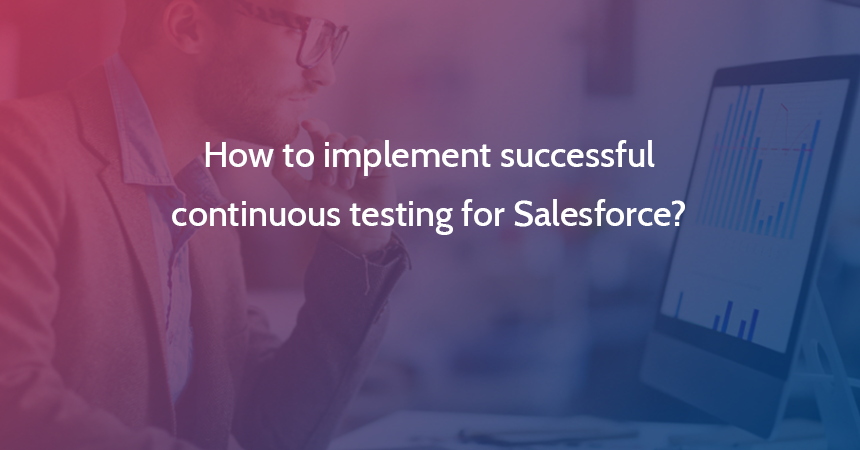 How to implement successful continuous testing for Salesforce?