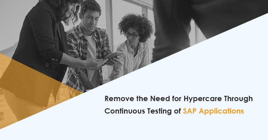 Remove the Need for Hypercare Through Continuous Testing of SAP Applications