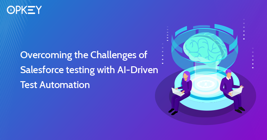 Overcoming the Challenges of Salesforce testing with AI-Driven Test Automation