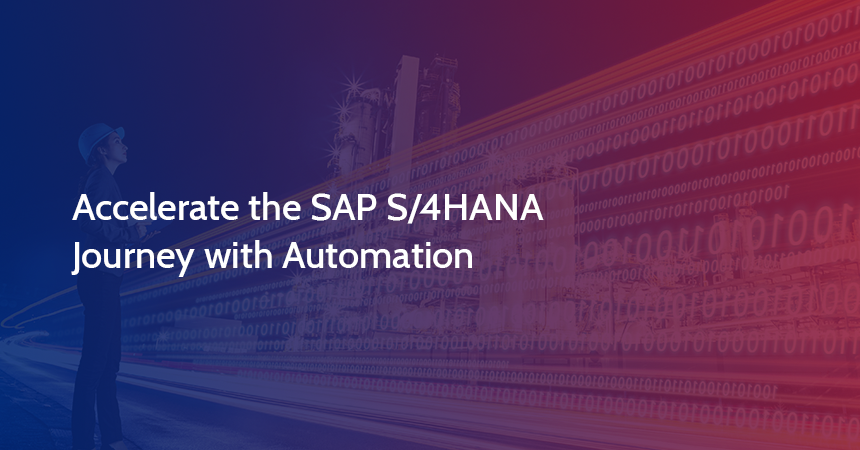 Accelerate the SAP S/4HANA Journey with Automation