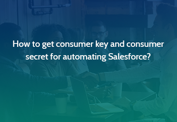 How to get consumer key and consumer secret for automating Salesforce?
