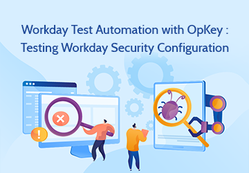 Workday Test Automation with OpKey :  Testing Workday Security Configuration