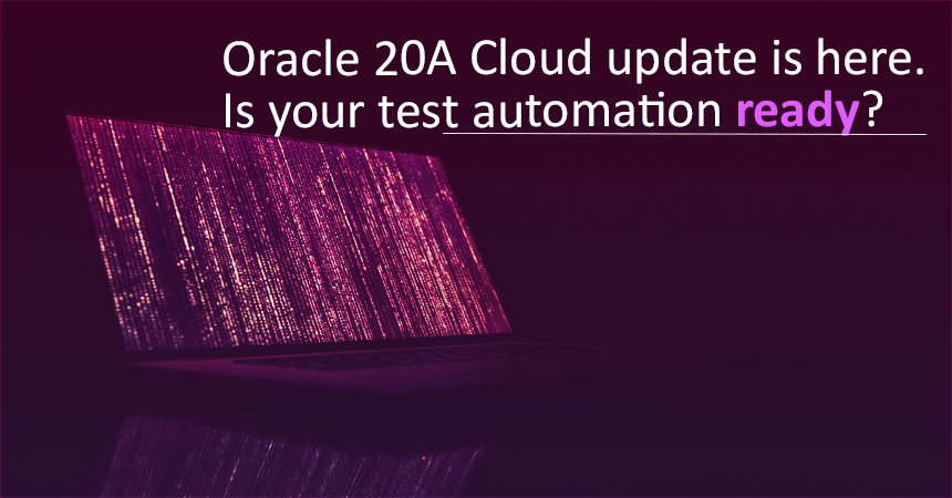 Oracle 20A Cloud update is here. Is your test automation ready?