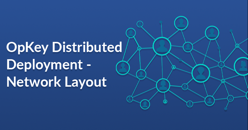 OpKey Distributed Deployment - Network Layout