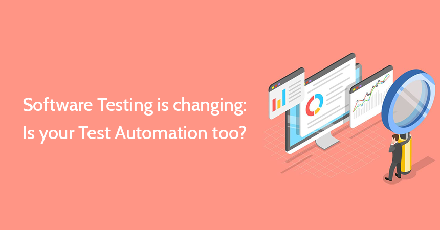 Software Testing is changing; Is your Test Automation too?