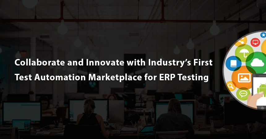 Collaborate and Innovate with Industry's First Test Automation Marketplace for ERP Testing