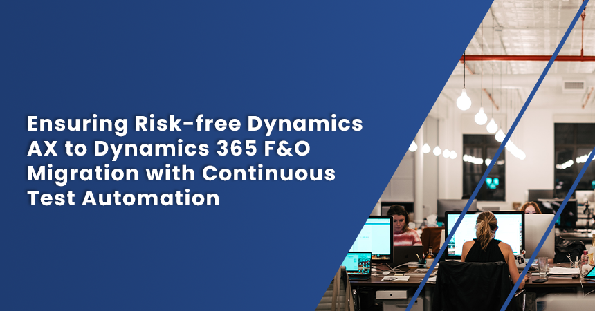 Ensuring Risk-free Dynamics AX to Dynamics 365 F&O Migration with Continuous Test Automation