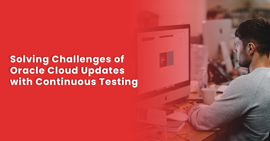 Solving Challenges of Oracle Cloud Updates with Continuous Testing