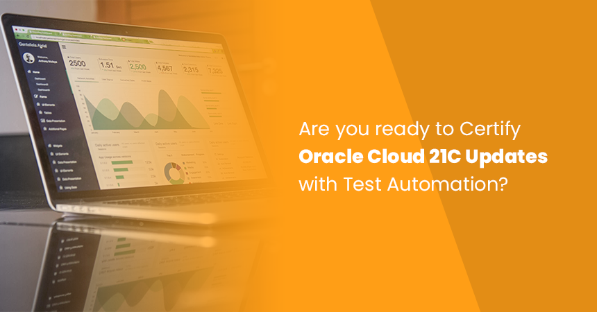 Are you ready to Certify Oracle Cloud 21C Updates with Test Automation?