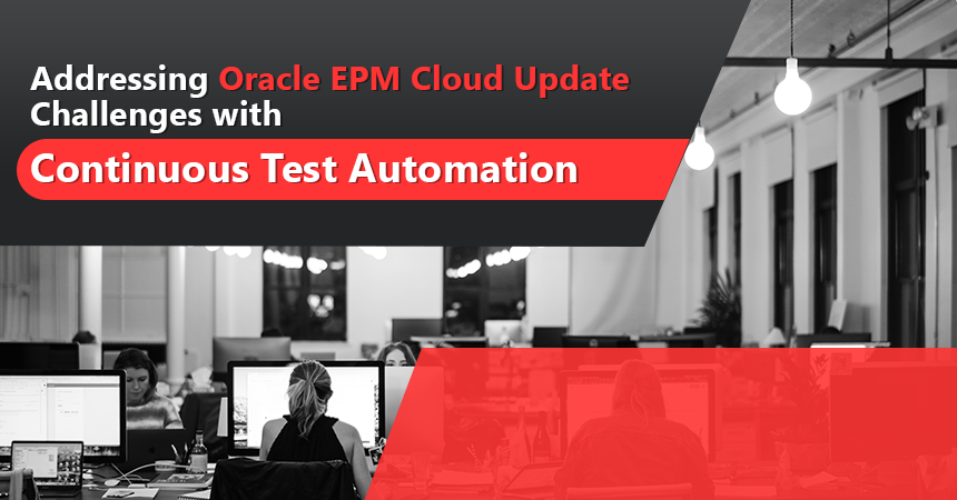 Addressing Oracle EPM Cloud Update Challenges with Continuous Test Automation